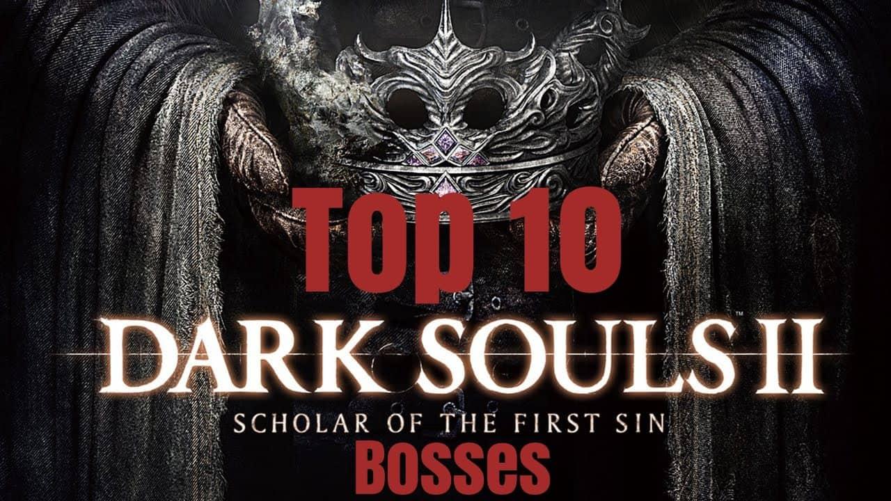 Top 10 Dark Souls II: Scholar of the First Sin Bosses
