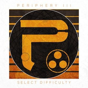 Album Review: Periphery III – Select Difficulty (Century Media Records)