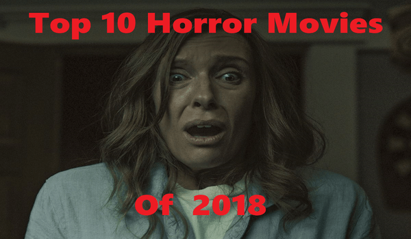 Top 10: Horror Movies of 2018 - Games, Brrraaains & A Head
